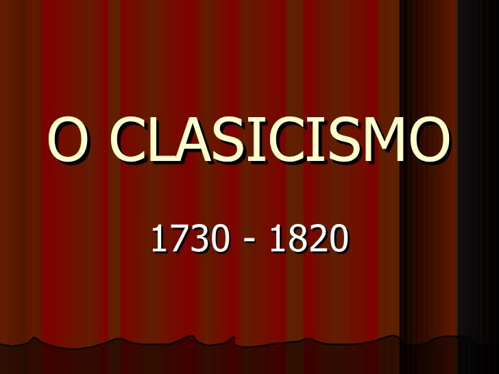 O CLASICISMO 1730 - 1820