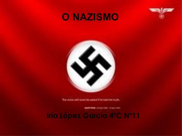 O NAZISMO Iria López García 4ºC Nº11