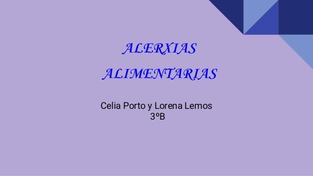 Celia Porto y Lorena Lemos 3ºB ALERXIAS ALIMENTARIAS