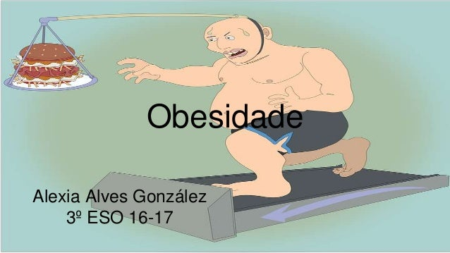 Obesidade Alexia Alves González 3º ESO 16-17