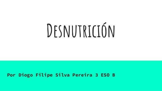 Desnutrición Por Diogo Filipe Silva Pereira 3 ESO B