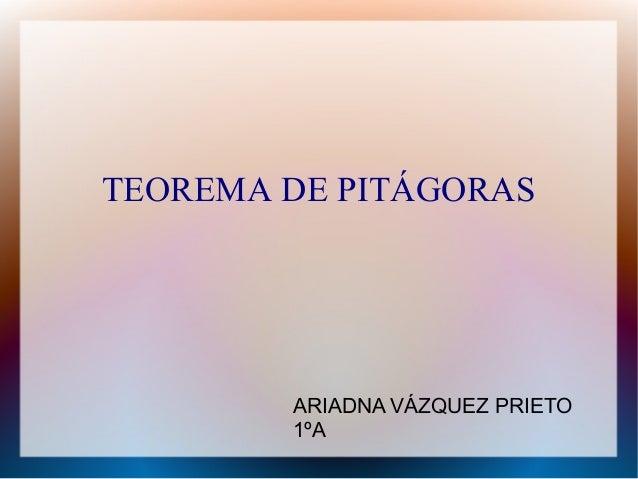 TEOREMA DE PITÁGORAS  ARIADNA VÁZQUEZ PRIETO  1ºA