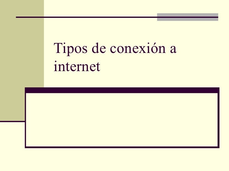 <ul>Tipos de conexión a internet </ul>