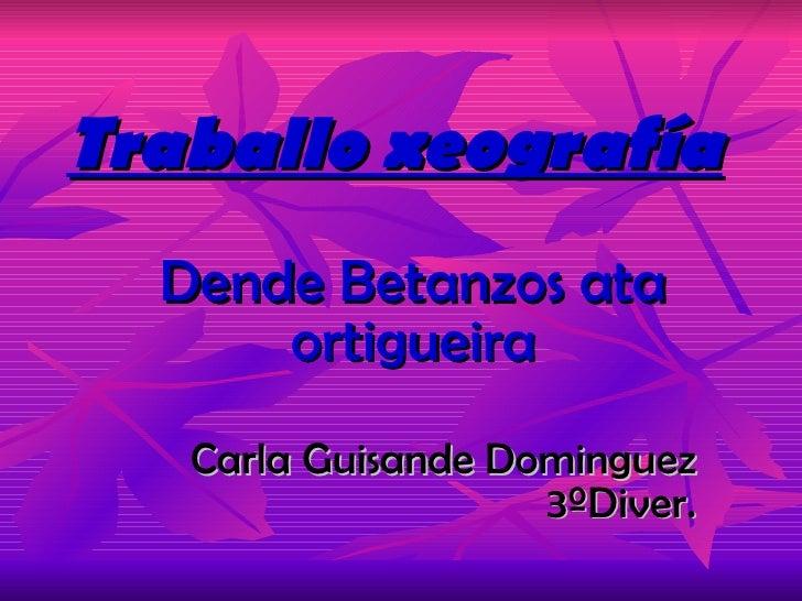 Traballo xeografía Dende Betanzos ata ortigueira Carla Guisande Dominguez 3ºDiver.