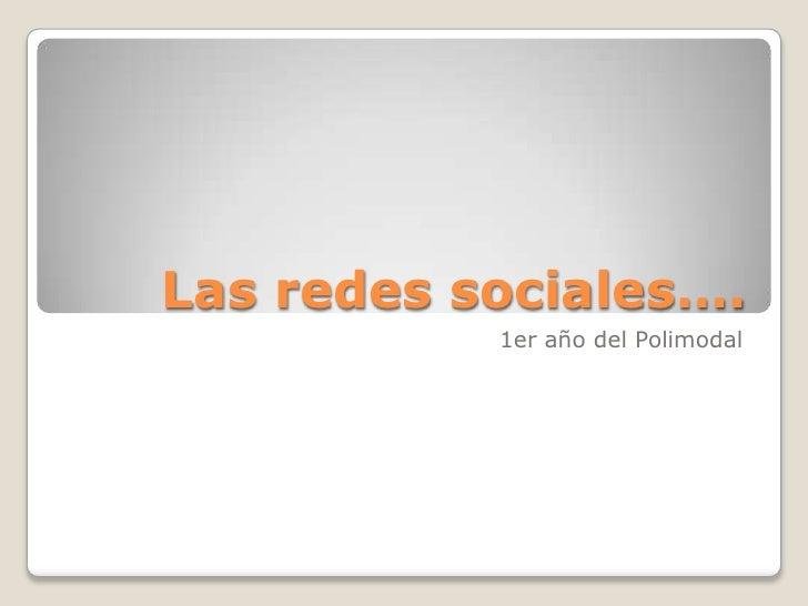 Las redes sociales….<br />1er año del Polimodal<br />