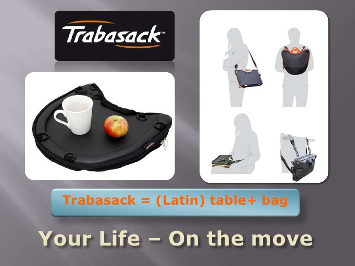 Trabasack = (Latin) table+ bag <br />Your Life – On the move<br />