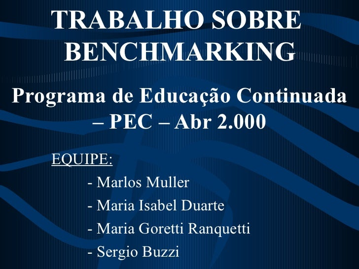 TRABALHO SOBRE  BENCHMARKING Programa de Educação Continuada – PEC – Abr 2.000 EQUIPE: - Marlos Muller - Maria Isabel Duar...