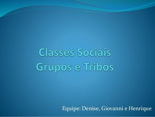 Equipe: Denise, Giovanni e Henrique