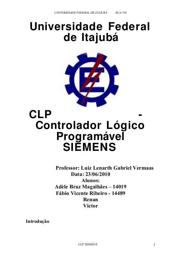 UNIVERSIDADE FEDERAL DE ITAJUBÁ ECA-703  Universidade Federal  de Itajubá  CLP -  Controlador Lógico  Programável  SIEMENS...