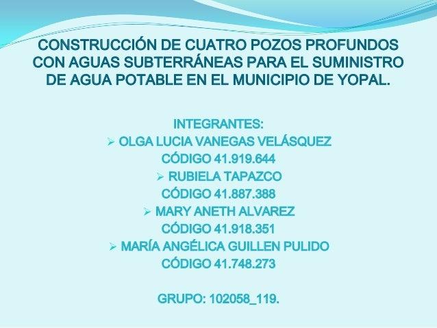 CONSTRUCCIÓN DE CUATRO POZOS PROFUNDOSCON AGUAS SUBTERRÁNEAS PARA EL SUMINISTRO  DE AGUA POTABLE EN EL MUNICIPIO DE YOPAL....
