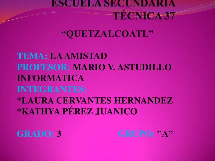 """QUETZALCOATL""TEMA: LA AMISTADPROFESOR: MARIO V. ASTUDILLOINFORMATICAINTEGRANTES:*LAURA CERVANTES HERNANDEZ*KATHYA PÉREZ J..."