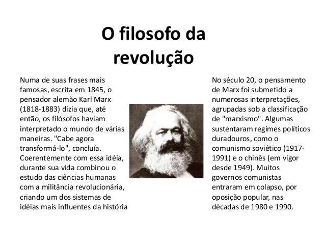 O filosofo da  revolução  Numa de suas frases mais  famosas, escrita em 1845, o  pensador alemão Karl Marx  (1818-1883) di...