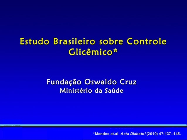 *Mendes et.al. Acta Diabetol (2010) 47:137–145. Fundação Oswaldo CruzFundação Oswaldo Cruz Ministério da SaúdeMinistério d...