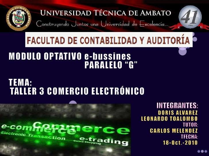 """MODULO OPTATIVO e-bussines       PARALELO """"G""""<br />TEMA: <br />TALLER 3 COMERCIO ELECTRÓNICO<br />INTEGRANTES:<br ..."""