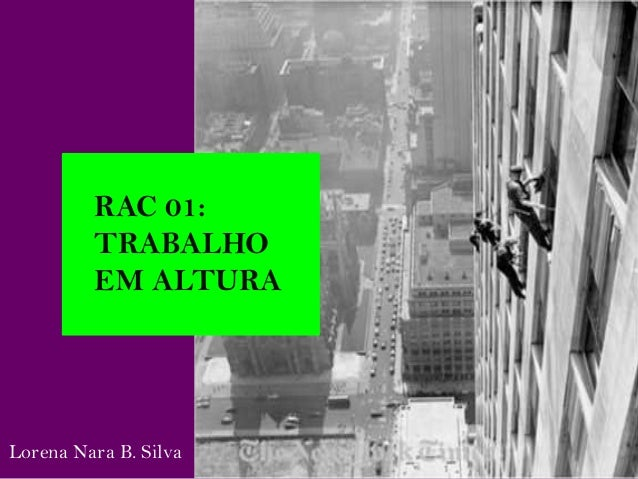 RAC 01: TRABALHO EM ALTURA Lorena Nara B. Silva