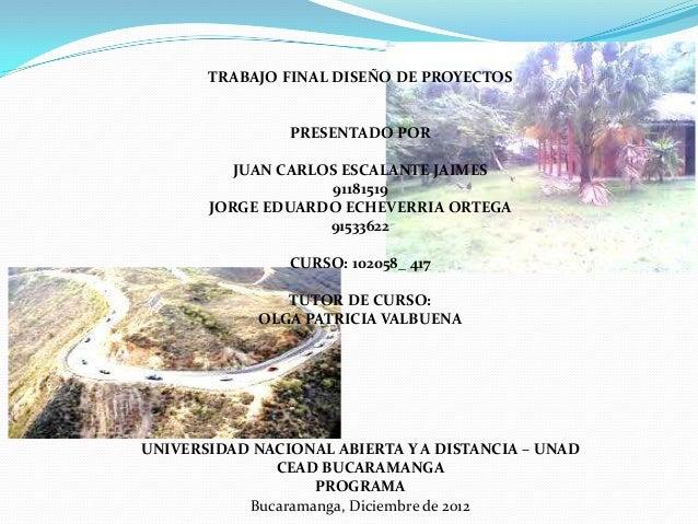 TRABAJO FINAL DISEÑO DE PROYECTOS                PRESENTADO POR          JUAN CARLOS ESCALANTE JAIMES                    9...
