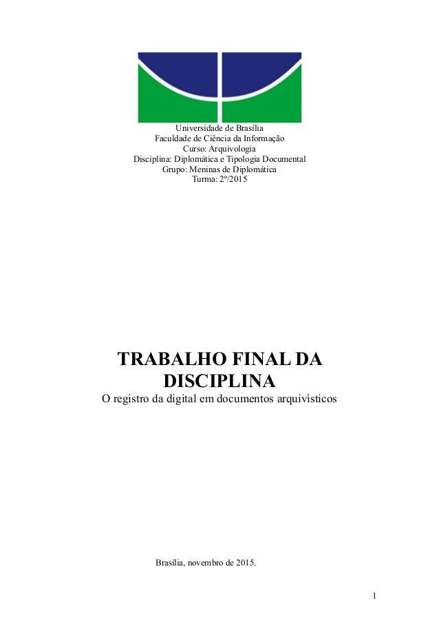1 Universidade de Brasília Faculdade de Ciência da Informação Curso: Arquivologia Disciplina: Diplomática e Tipologia Docu...
