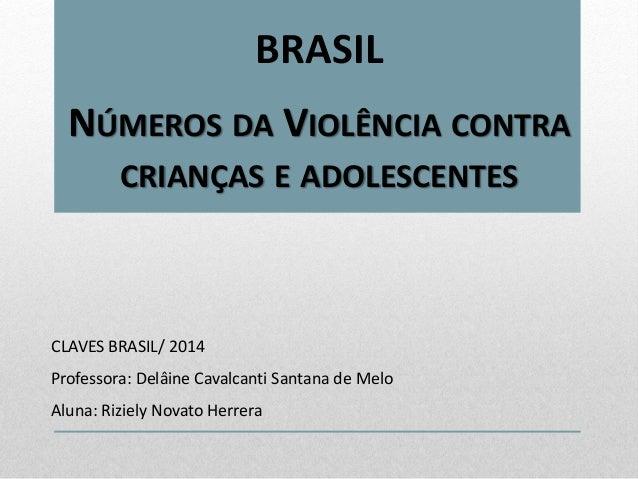 BRASIL NÚMEROS DA VIOLÊNCIA CONTRA CRIANÇAS E ADOLESCENTES CLAVES BRASIL/ 2014 Professora: Delâine Cavalcanti Santana de M...