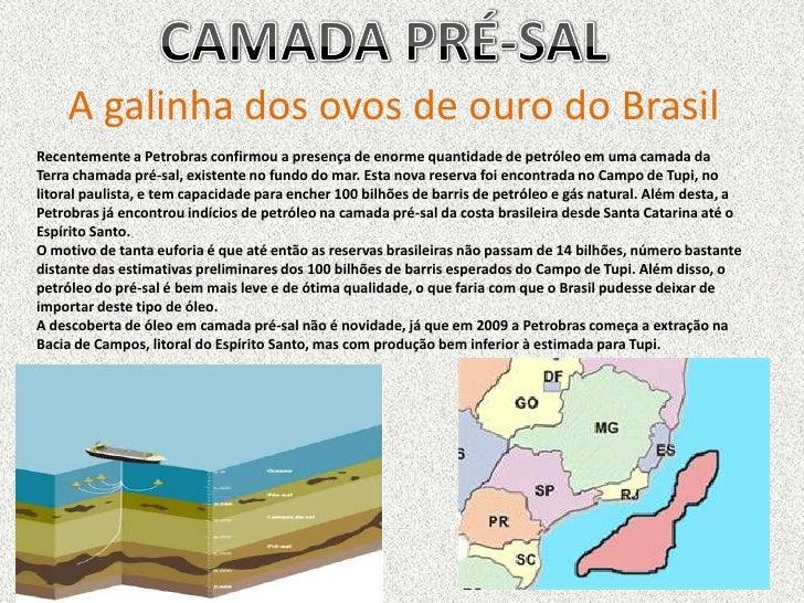 A galinha dos ovos de ouro do BrasilRecentemente a Petrobras confirmou a presença de enorme quantidade de petróleo em uma ...
