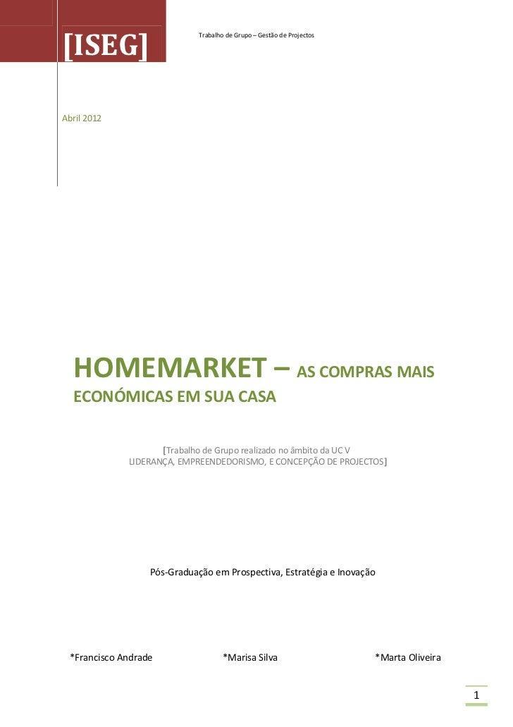 Trabalho de Grupo – Gestão de Projectos[ISEG]Abril 2012  HOMEMARKET – AS COMPRAS MAIS  ECONÓMICAS EM SUA CASA             ...