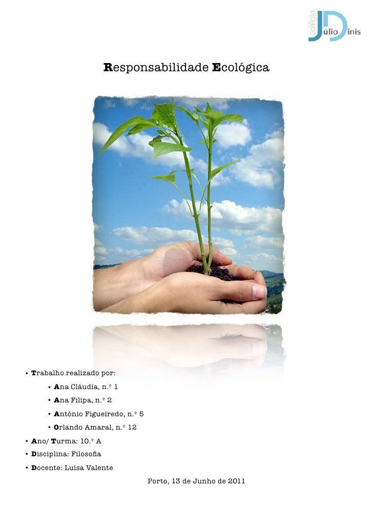 Responsabilidade Ecológica• Trabalho realizado por:      • Ana Cláudia, n.º 1      • Ana Filipa, n.º 2      • António Figu...