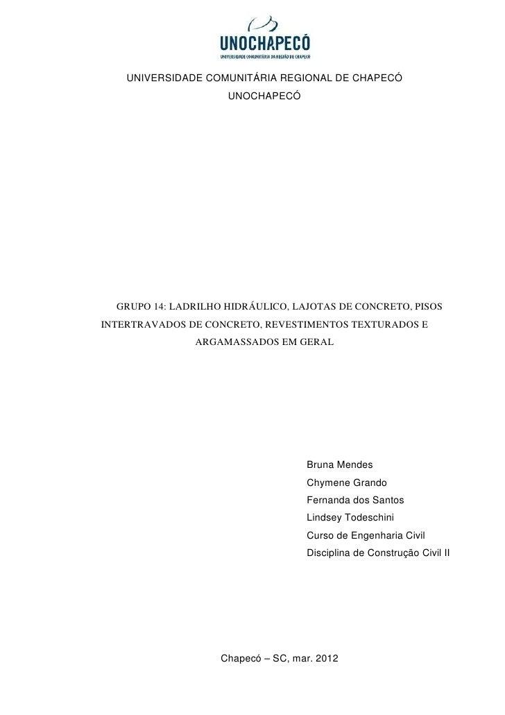 UNIVERSIDADE COMUNITÁRIA REGIONAL DE CHAPECÓ                     UNOCHAPECÓ  GRUPO 14: LADRILHO HIDRÁULICO, LAJOTAS DE CON...
