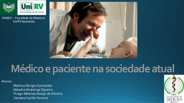 Médicoepacientenasociedadeatual Alunos: Matheus BorgesGuimarães Natasha Alvarenga Siqueira Thiago Melanias Araújo de Olive...