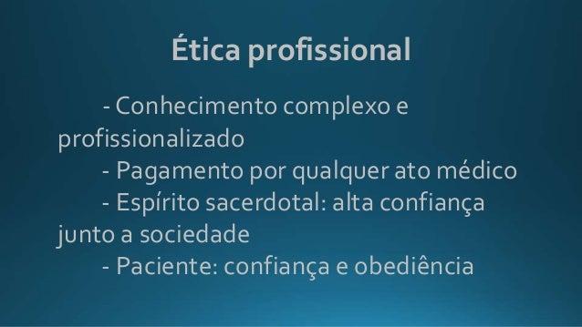 Ética profissional - Conhecimento complexo e profissionalizado - Pagamento por qualquer ato médico - Espírito sacerdotal: ...