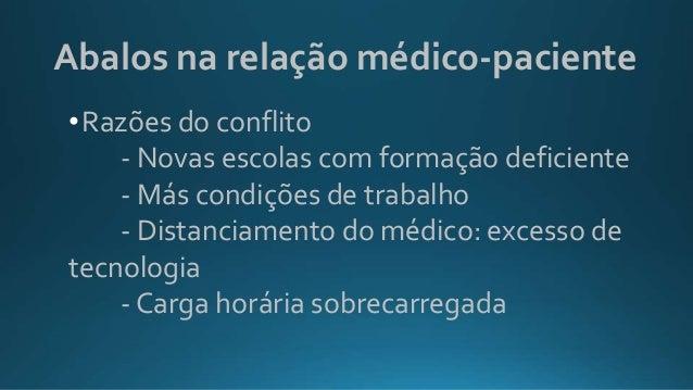 Abalos na relação médico-paciente •Razões do conflito - Novas escolas com formação deficiente - Más condições de trabalho ...