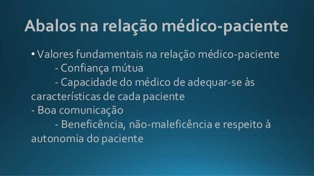 Abalos na relação médico-paciente •Valores fundamentais na relação médico-paciente - Confiança mútua - Capacidade do médic...