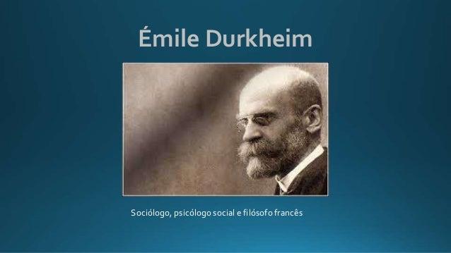 Émile Durkheim Sociólogo, psicólogo social e filósofo francês