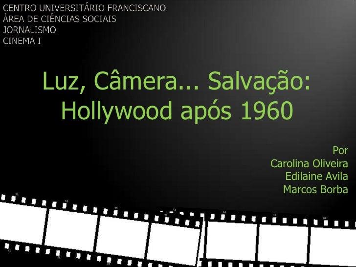 Luz, Câmera... Salvação: Hollywood após 1960                                 Por                    Carolina Oliveira     ...