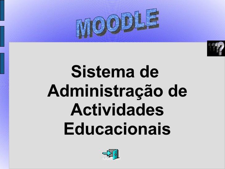 <ul><ul><li>Sistema de Administração de Actividades Educacionais </li></ul></ul>MOODLE