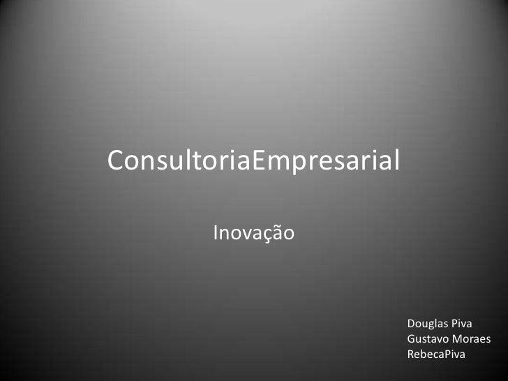 ConsultoriaEmpresarial       Inovação                         Douglas Piva                         Gustavo Moraes         ...
