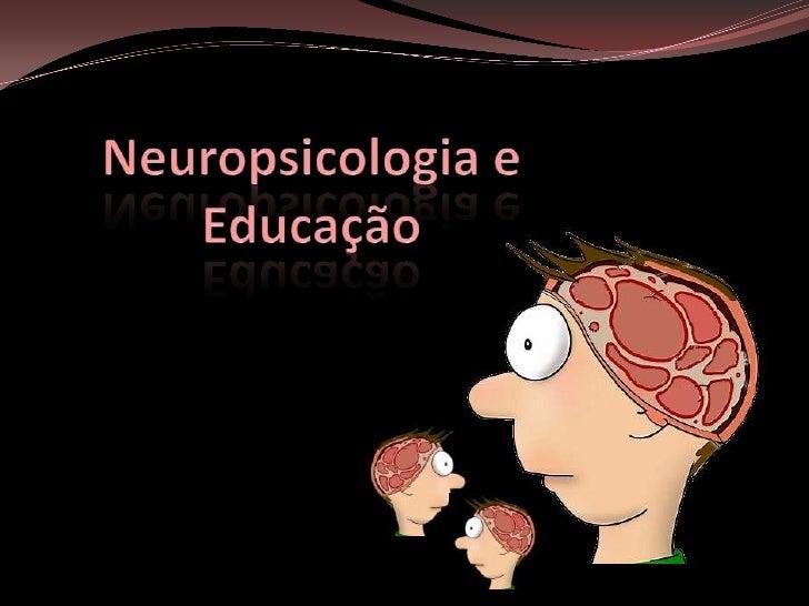 Neuropsicologia e Educação<br />