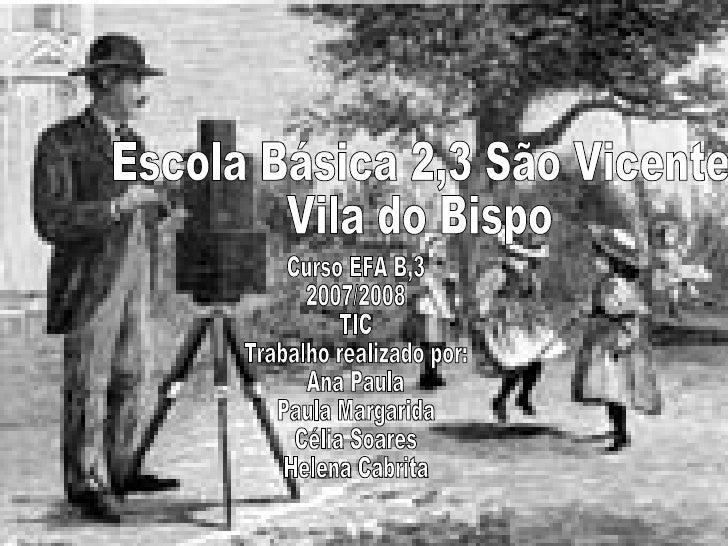 Escola Básica 2,3 São Vicente  Vila do Bispo Curso EFA B,3 2007/2008 TIC Trabalho realizado por: Ana Paula Paula Margarida...