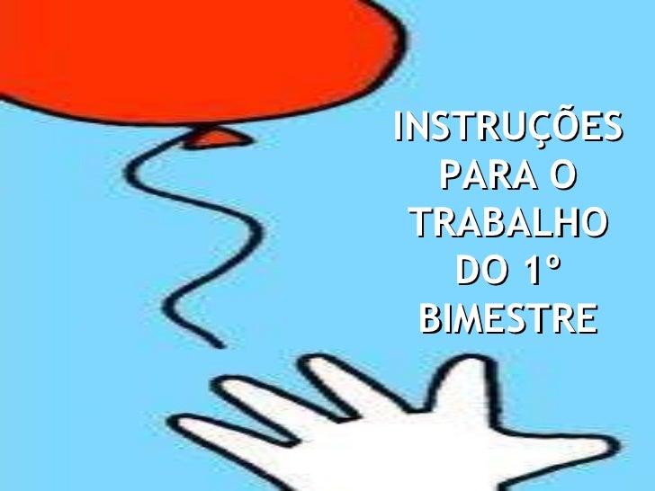 INSTRUÇÕES PARA O TRABALHO DO 1º BIMESTRE