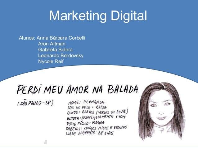 Marketing Digital Alunos: Anna Bárbara Corbelli Aron Altman Gabriela Solera Leonardo Bordovsky Nycole Reif