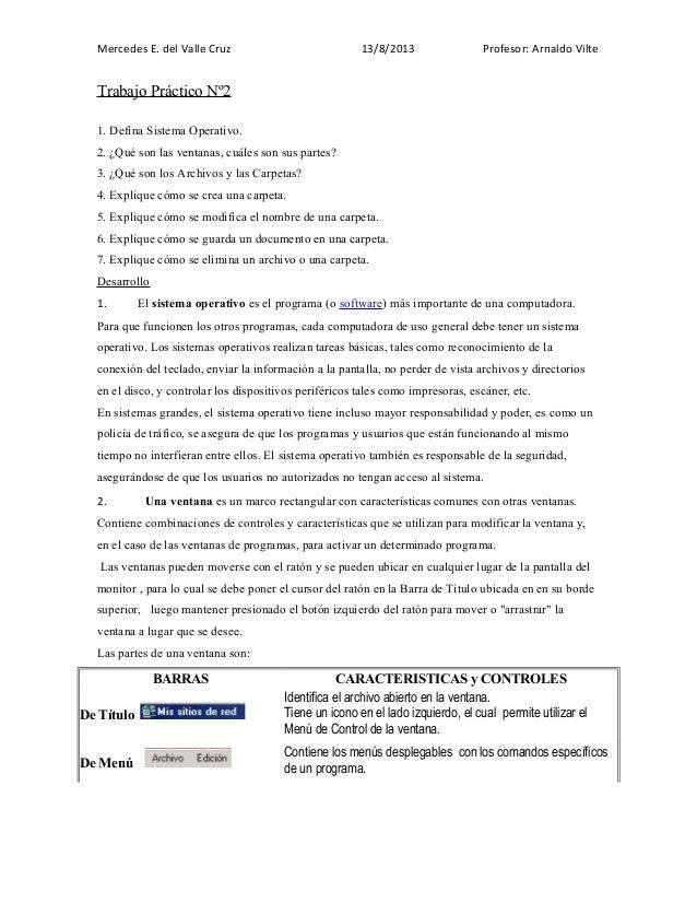 Mercedes E. del Valle Cruz  13/8/2013  Profesor: Arnaldo Vilte  Trabajo Práctico Nº2 1. Defina Sistema Operativo. 2. ¿Qué ...