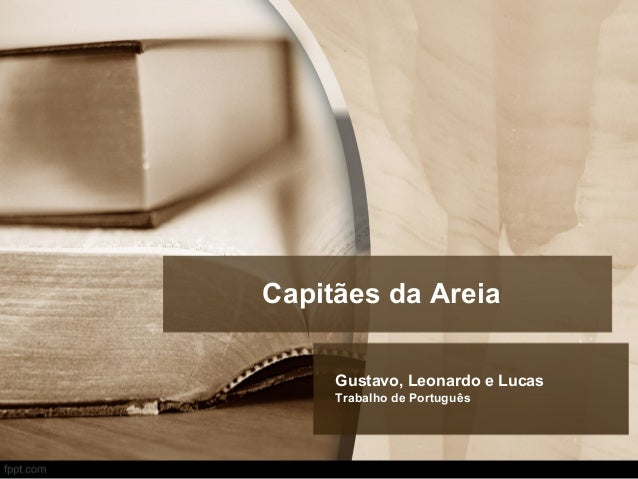 Capitães da Areia Gustavo, Leonardo e Lucas Trabalho de Português