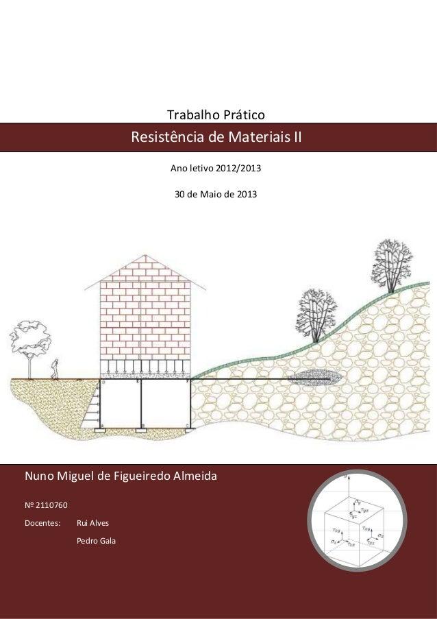 0  Trabalho Prático  Resistência de Materiais II  Ano letivo 2012/2013  30 de Maio de 2013  Nuno Miguel de Figueiredo Alme...