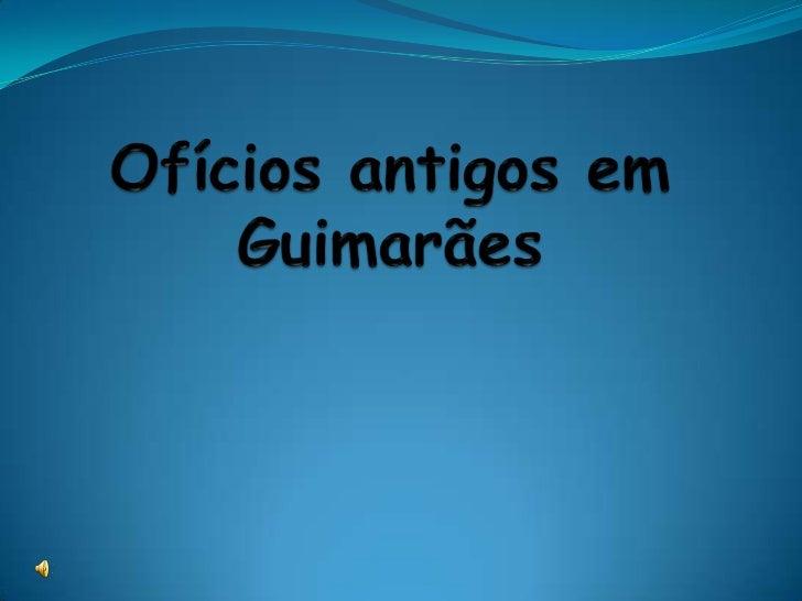 Ofícios antigos em Guimarães<br />