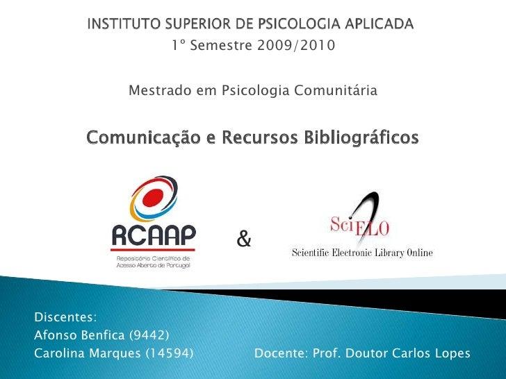 INSTITUTO SUPERIOR DE PSICOLOGIA APLICADA<br />1º Semestre 2009/2010<br />Mestrado em Psicologia Comunitária<br />Comunica...