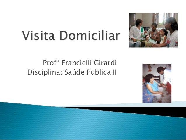 Profª Francielli Girardi Disciplina: Saúde Publica II