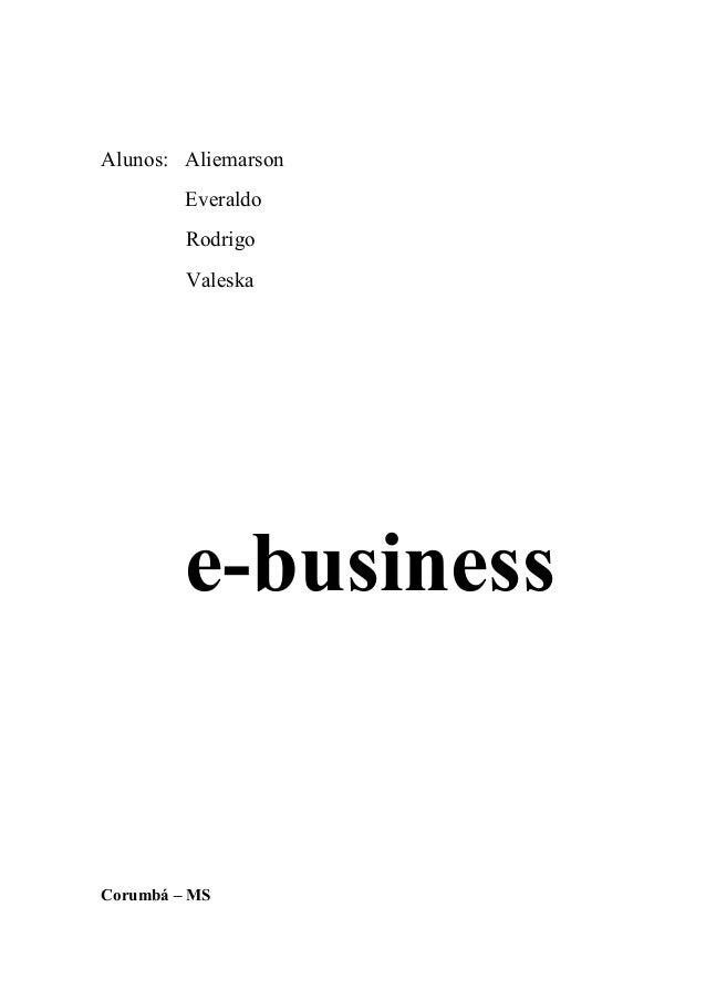 Alunos: Aliemarson Everaldo Rodrigo Valeska  e-business  Corumbá – MS