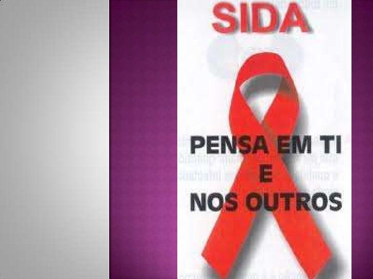    A SIDA é provocada pelo Vírus da Imunodeficiência    Humana (VIH), que penetra no organismo por contacto    com uma pe...