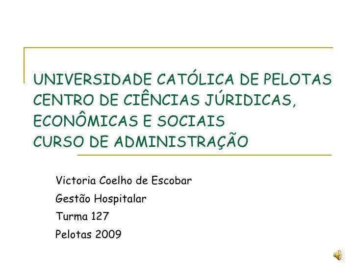UNIVERSIDADE CATÓLICA DE PELOTAS CENTRO DE CIÊNCIAS JÚRIDICAS,  ECONÔMICAS E SOCIAIS CURSO DE ADMINISTRAÇÃO Victoria Coelh...