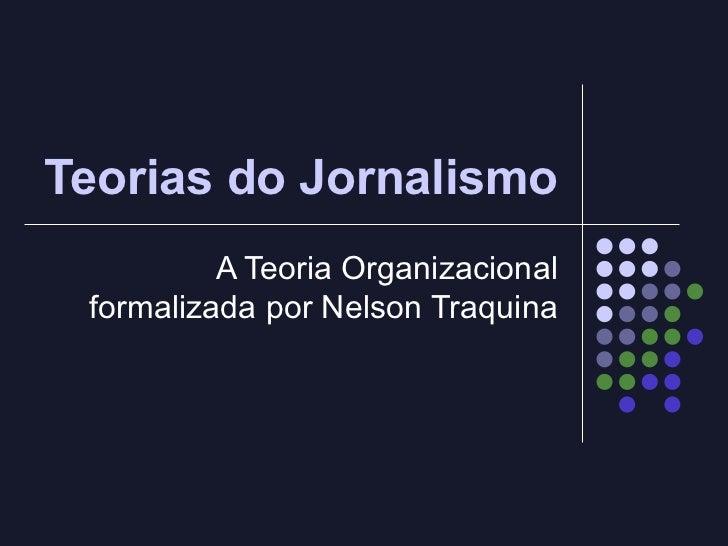 Teorias do Jornalismo A Teoria Organizacional formalizada por Nelson Traquina
