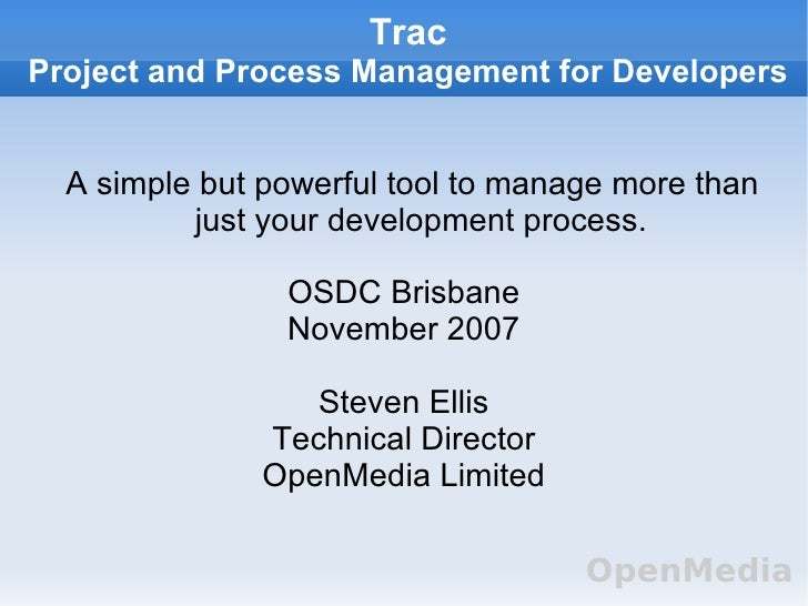 Trac Project and Process Management for Developers     A simple but powerful tool to manage more than           just your ...