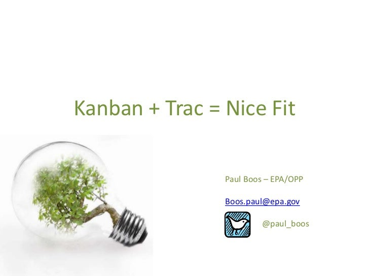 Kanban + Trac = Nice Fit<br />Paul Boos – EPA/OPP<br />Boos.paul@epa.gov<br />@paul_boos<br />